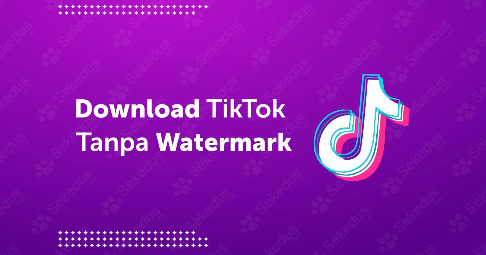 Cara Download TikTok Tanpa Watermark