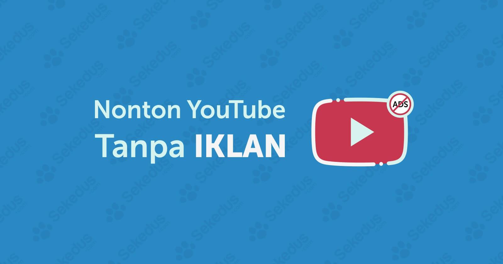 Cara nonton youtube tanpa iklan