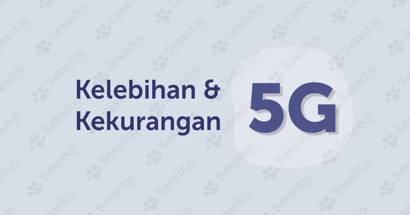 Kelebihan Dan Kekurangan Teknologi 5G