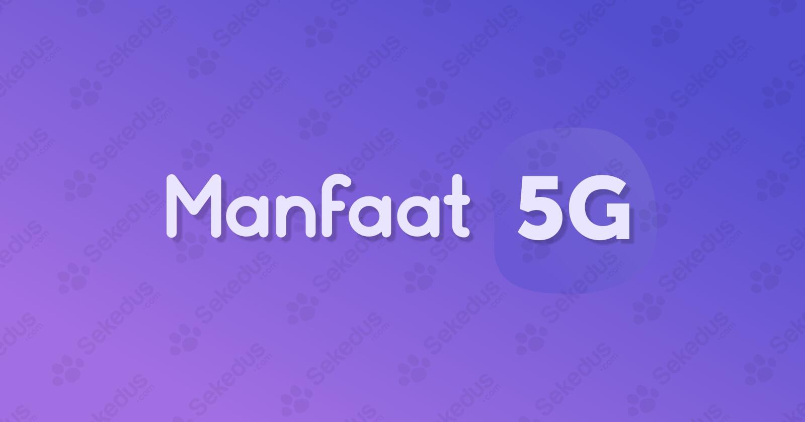Manfaat Teknologi 5G